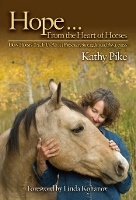 Hope from the Heart of Horses by Kathy Pike Equine Assisted Learning