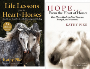 Life Lessons from the Heart of Horses and Hope From the Heart of Horses -  books by Kathy Pike exploring the human horse connection