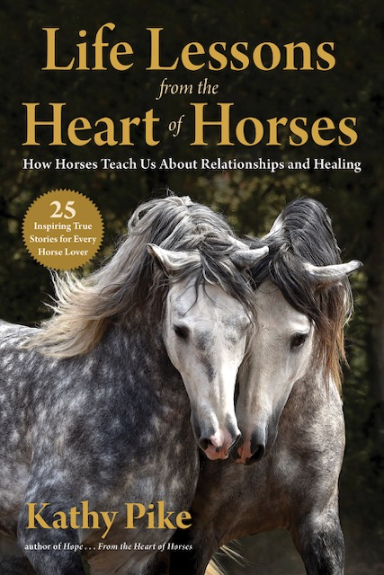 Life Lessons from the Heart of Horses - a book by Kathy Pike exploring the horse human connection and sharing horse wisdom
